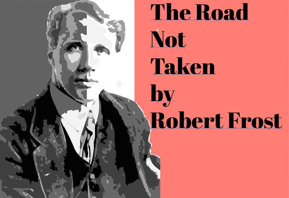 The Road Not Taken by Robert Frost.